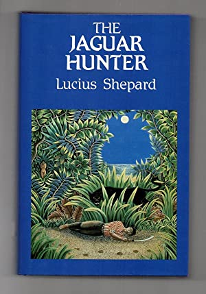 The Jaguar Hunter by Lucius Shepard (First UK Hardcover Edition) Signed