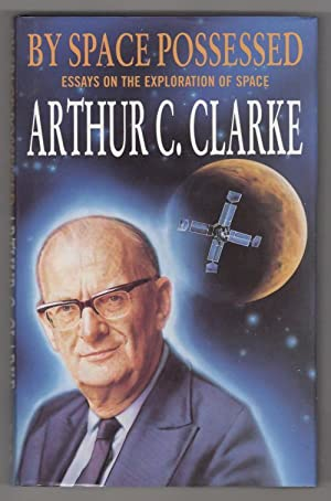 By Space Possessed: Essays on the Exploration: Arthur C. Clarke