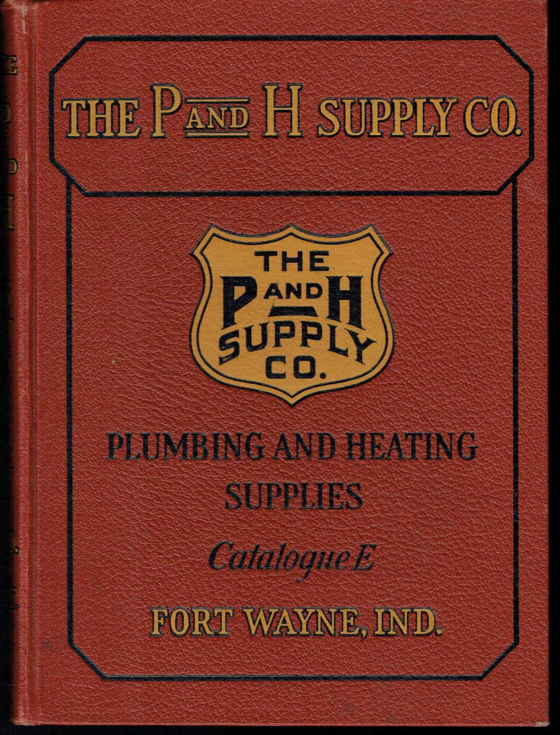 The P and H Supply Co. Catalogue E, Wholesale Distributors, Plumbing, Heating, Steam, Gas and Water Works Supplies Very Good Hardcover Burgundy cloth binding rubbed at spine ends, corners; leaf edges, endpaper a bit smudged, else a very crisp, tight & clean catalog. No dj. ; Many good