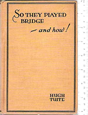 So They Played Bridge--and How: Tuite, Hugh