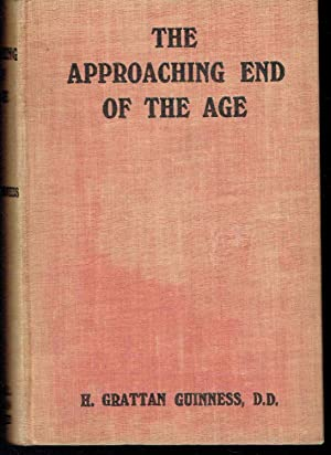 The Approaching End of the Age, Viewed in the Light of History, Prophecy, and Science: Guinness, H....