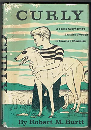 Curly: A Young Greyhound's Thrilling Struggle to Become a Champion: Burtt, Robert M.
