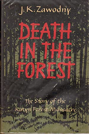 Death in the Forest: The Story of the Katyn Forest Massacre: Zawodny, J.K.