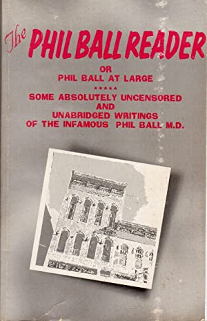 The Phil Ball Reader, or: Phil Ball at Large, Some Absolutely Uncensored and Unabridged Writings of...