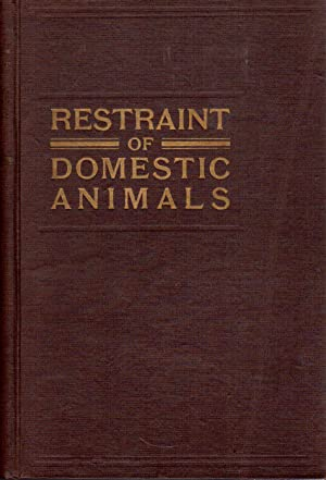 Restraint of Domestic Animals, a Book for the Use of Students and Practitioners: White, George R.