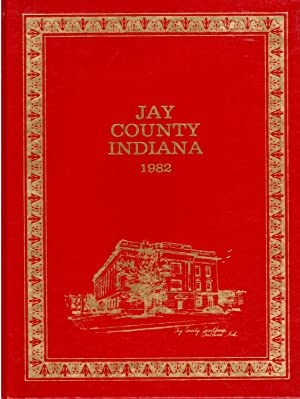 Jay County, Indiana, 1982: A Collection of Historical Sketches and Family Histories Compiled by ...