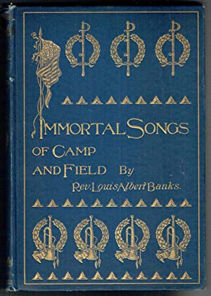 Immortal Songs of Camp and Field: The Story of Their Inspiration Together with Striking Anecdotes ...