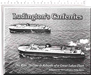 Ludington's Carferries: The Rise, Decline & Rebirth of a Great Lakes Fleet, 1874-1997