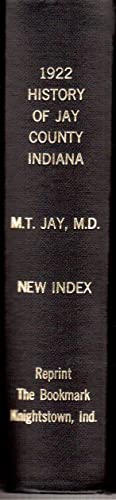 1922 History of Jay County, Indiana, with New All-name Index: Originally Published as Vol. II of a ...