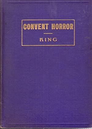 The Convent Horror: Story of Barbara Ubryk, Twenty-one Years in the Dungeon, Eight Feet Long, Six ...