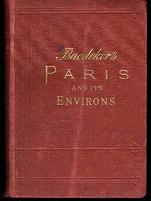 Paris and Environs, with Routes from London to Paris: Handbook for Travellers: Baedeker, Karl