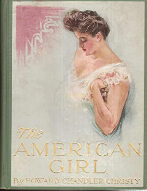 The American Girl, As Seen and Portrayed by Howard Chandler Christy: Christy, Howard Chandler