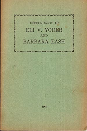 Descendants of Eli V. Yoder and Barbara Eash: Miller, Mrs. Jacob J. and Mrs. John E. Yoder (...