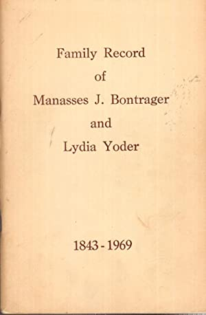 Family Record of Manassas J. Bontrager and Lydia Yoder: Bontrager, Mr. and Mrs. Manas A., and ...