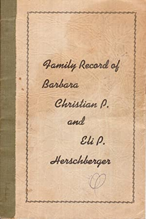 Family Record of Barbara Christian P. and Eli P. Herschberger: Herschberger, Joseph C. and Jacob E....