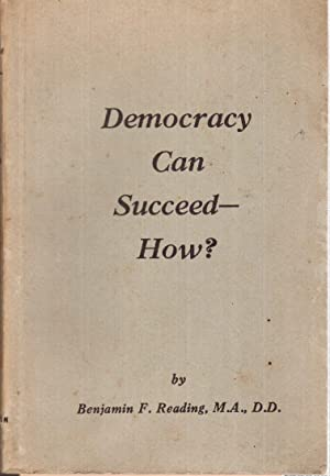 Democracy Can Succeed--How?: Reading, Benjamin F.