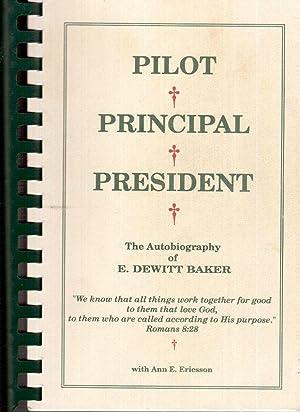 Pilot, Principal, President: The Autobiography of E. DeWitt Baker: Baker, E. DeWitt with Ann E. ...