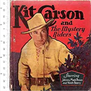 Kit Carson and the Mystery Riders, Starring Johnny Mack Brown and Noah Beery, Adapted from the ...