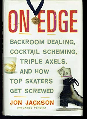 On Edge: Backroom Dealing, Cocktail Scheming, Triple Axels, and How Top Skaters Get Screwed: ...