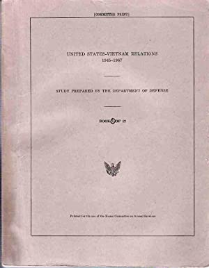 United States-Vietnam Relations, 1945-1967: Study Prepared by the Department of Defense, Printed ...