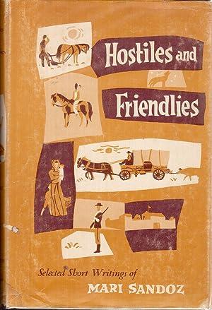 Hostiles and Friendlies: Selected Short Writings of Mari Sandoz: Sandoz, Mari