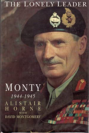 The Lonely Leader: Monty, 1944-1945: Horne, Alistair with David Montgomery
