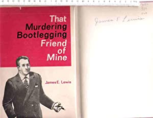 That Murdering Bootlegging Friend of Mine: Lewis, James E.