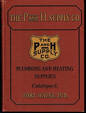 The P and H Supply Co. Catalogue E, Wholesale Distributors, Plumbing, Heating, Steam, Gas and Water...