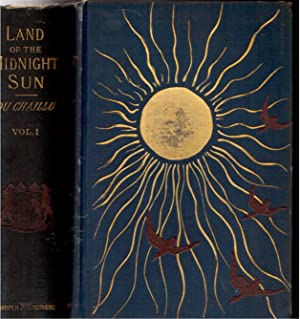 The Land of the Midnight Sun: Summer and Winter Journeys through Sweden, Norway, Lapland and ...