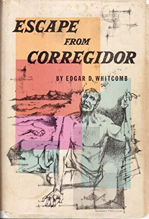 Escape from Corregidor: Whitcomb, Edgar D.