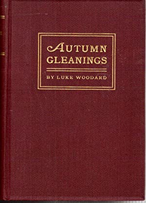 Autumn Gleanings in Three Parts: Part I: The Desire of All Nations, Part II: Sermons, Part III: ...