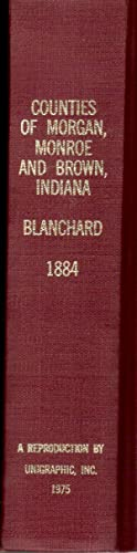 Counties of Morgan, Monroe and Brown, Indiana: Historical and Biographical: Blanchard, Charles (Ed....
