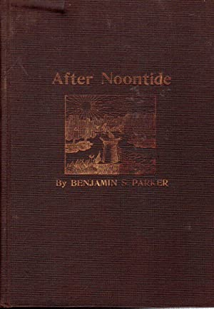 After Noontide, a Volume of Verse in Various Keys: Parker, Benjamin S.