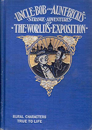 Uncle Bob and Aunt Becky's Strange Adventures at the World's Great Exposition: Trip from ...