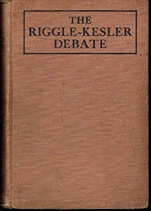 The Riggle-Kessler Debate: A Public Discussion between Elder H.M. Riggle, of Akron, Ind., Church of...