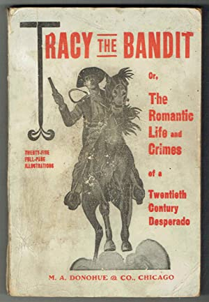 Tracy the Bandit, or: The Romantic Life and Crimes of a Twentieth Century Desperado: Hennessy, W.B.