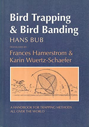 Bird Trapping & Bird Banding: A Handbook for Trapping Methods All over the World: Bub, Hans