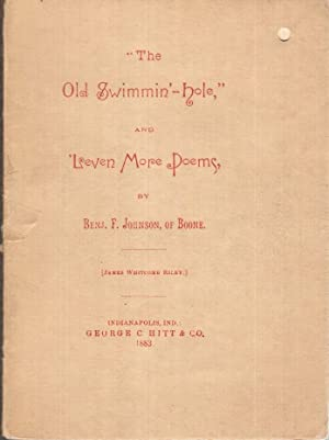 The Old Swimmin'-hole, and 'Leven More Poems: Johnson, Benj. F., of Boone (James Whitcomb...