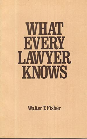 What Every Lawyer Knows: Fisher, Walter T.