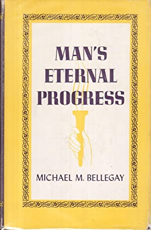 Man's Eternal Progress: Scientific, Religious, Informative Fundamentals of Every Day's ...