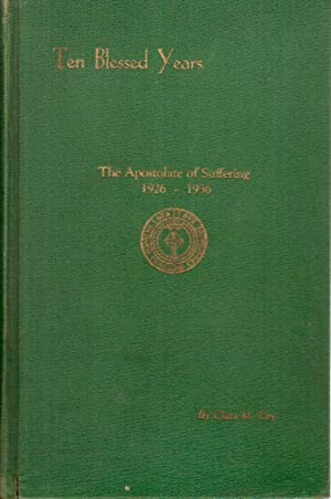 Ten Blessed Years: A Brief History of The Apostolate of Suffering, 1926-1936: Tiry, Clara M.