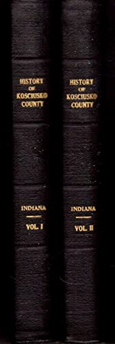 A Standard History of Kosciusko County, Indiana, in Two Volumes: An Authentic Narrative of the Past...