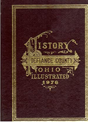 History of Defiance County, Ohio: A Collection of Historical Sketches and Family Histories Compiled...