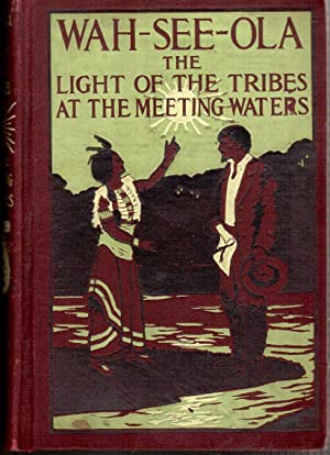 Wah-see-ola: The Light of the Tribes at the Meeting Waters: Stapleford, Julia M. Baker