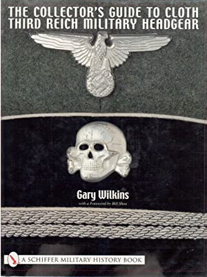 The Collector's Guide to Cloth Third Reich Military Headgear: Wilkins, Gary