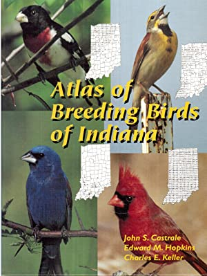 Atlas of Breeding Birds of Indiana: Castrale, John S., Edward M. Hopkins and Charles E. Keller