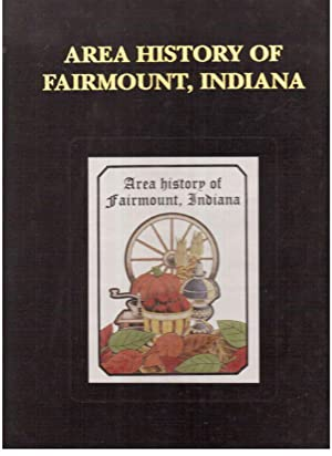 Area History of Fairmount, Indiana: Warr, Ann and Harry et al. (Eds.)