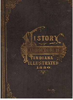History of Madison County, Indiana, with Illustrations and Biographical Sketches of Some of Its ...