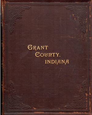 Biographical Memoirs of Grant County, Indiana, to Which Is Appended, a Comprehensive Compendium of ...