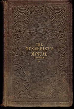 The Mesmerist's Manual of Phenomena and Practice, with Directions for Applying Mesmerism to ...